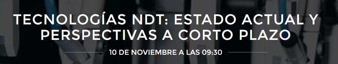 NDT Technologies: Current state and short-term perspectives. 10th November in San Sebastian