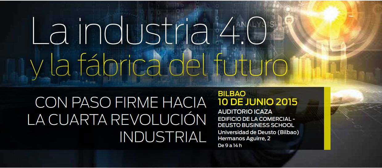 Industry 4.0 and the Factory of the Future steadily heading towards the Fourth Industrial Revolution, on 10th of June in Bilbao