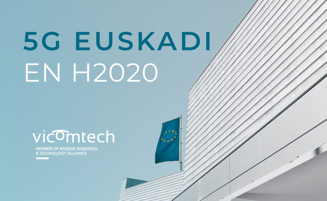 Vicomtech accelerates the uptake of 5G technologies in the Basque Country thanks to H2020