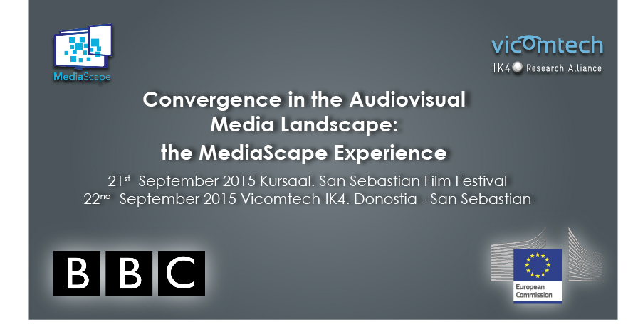 Convergence in the Audiovisual Media Landscape: the MediaScape Experience. San Sebastian, September 21st and 22nd